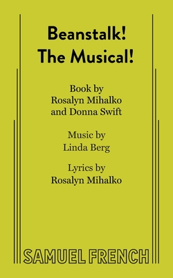 Beanstalk! the Musical! - Mihalko, Ross, and Swift, Donna, and Berg, Linda (Composer)