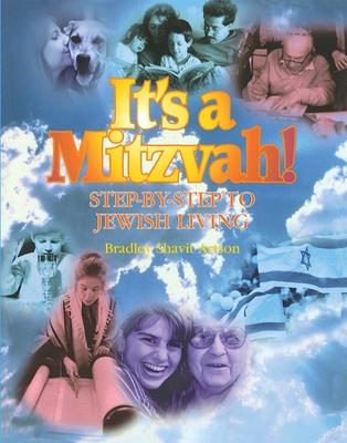 It's a Mitzvah!: Step-By-Step to Jewish Living - Artson, Bradley Shavit, and Siegel, Adam (Editor)