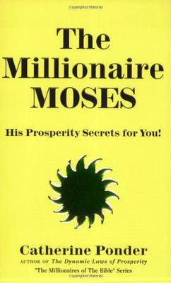 The Millionaire Moses: His Prosperity Secrets for You! - Ponder, Catherine