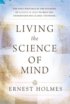 Living the Science of Mind - Holmes, Ernest, and Vergara, Arthur (Editor), and Vance, Scott (Read by)