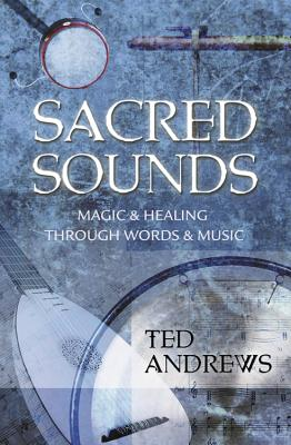 Sacred Sounds: Magic & Healing Through Words & Music - Andrews, Ted