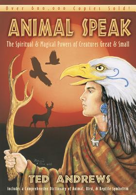 Animal-Speak: The Spiritual and Magical Powers of Creatures Great and Small - Andrews, Ted
