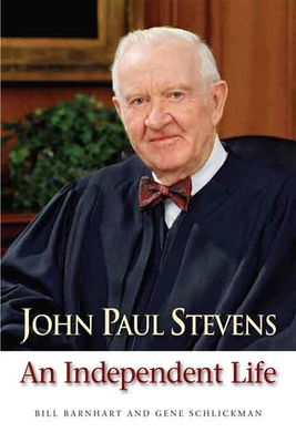 John Paul Stevens: An Independent Life - Barnhart, Bill, and Schlickman, Gene