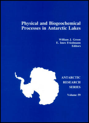 Physical and Biogeochemical Processes in Antarctic Lakes - Green, William J, Ph.D. (Editor), and Friedmann, E Imre (Editor)