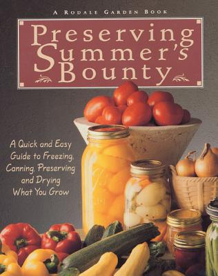 Preserving Summer's Bounty: A Quick and Easy Guide to Freezing, Canning, Preserving, and Drying What You Grow - McClure, Susan (Editor), and Rodale Food Center