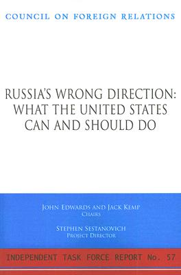 Russia's Wrong Direction: What the United States Can and Should Do: Report of an Independent Task Force - Edwards, John, and Kemp, Jack, and Sestanovich, Stephen
