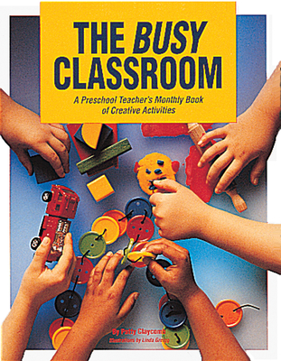 The Busy Classroom: A Preschool Teacher's Monthly Book of Creative Activities - Claycomb, Patty