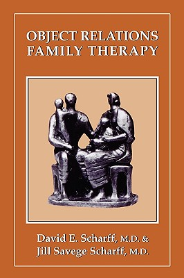 Object Relations Family Therapy - Scharff, David E, and Scharff, Jill Savege (Editor)
