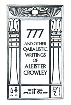 777 and Other Qabalistic Writings of Aleister Crowley - Crowley, Aleister