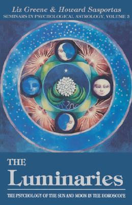 Luminaries: The Psychology of the Sun and Moon in the Horoscope - Greene, Liz, Ph.D., and Sasportas, Howard