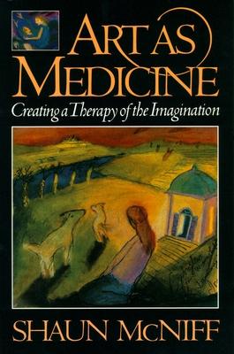 Art as Medicine - McNiff, Shaun