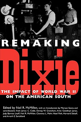 Remaking Dixie: The Impact of World War II on the American South - McMillen, Neil R (Editor), and Sosna, Morton (Introduction by), and Cobb, James C