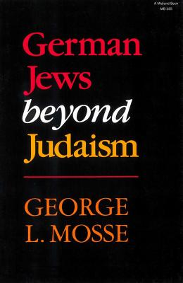 German Jews Beyond Judaism - Mosse, George L