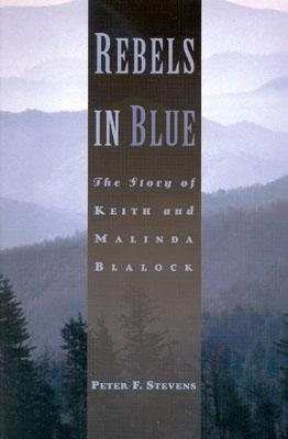 Rebels in Blue: The Story of Keith and Malinda Blalock - Stevens, Peter F