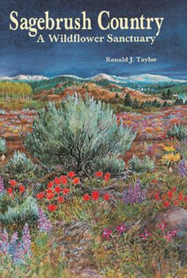Sagebrush Country: A Wildflower Sanctuary - Taylor, Ronald J, and Ort, Kathleen (Editor)