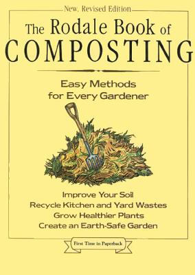 The Rodale Book of Composting: Easy Methods for Every Gardener - Gershuny, Grace (Editor), and Martin, Deborah L (Editor)