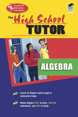 High School Algebra Tutor - Ogden, James R, and Research & Education Association, and Rea