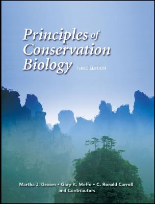 Principles of Conservation Biology - Groom, Martha J, and Meffe, Gary K, and Carroll, C Ronald