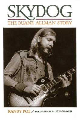 Skydog: The Duane Allman Story - Poe, Randy, and Gibbons, Billy F (Foreword by)