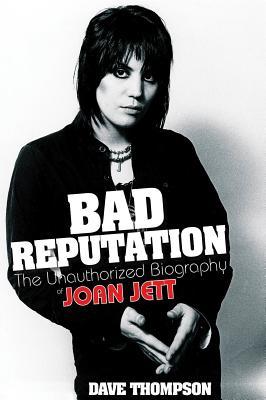 Bad Reputation: The Unauthorized Biography of Joan Jett - Thompson, Dave