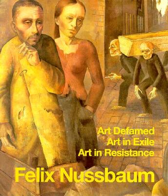 Felix Nussbaum: Art Defamed, Art in Exile, Art in Resistance - Kaster, Karl Georg, and Nussbaum, Felix