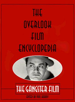 The Overlook Film Encyclopedia: The Gangster Film - Hardy, Phil (Editor)