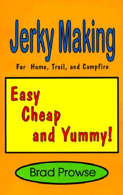 Jerky Making: For Home, Trail, and Campfire - Prowse, Brad