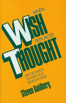 When Wish Replaces Thought - Goldberg, Steven