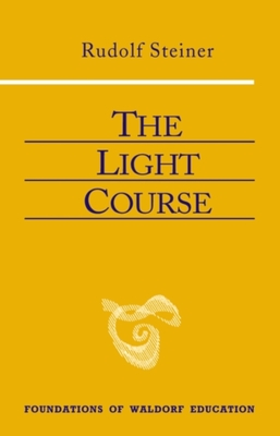 The Light Course: First Course in Natural Science: Light, Color, Sound--Mass, Electricity, Magnetism - Steiner, Rudolf, and Cansino, Raoul (Translated by)