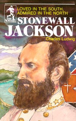 Stonewall Jackson: Loved in the South, Admired in the North - Ludwig, Charles