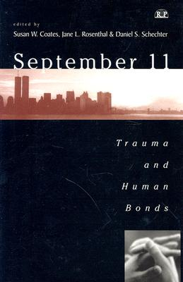 September 11: Trauma and Human Bonds - Coates, David, and Coates, Susan W, and Rosenthal, Jane L (Editor)