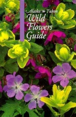 Alaska-Yukon Wild Flowers Guide - White, Helen A (Editor), and Williams, Maxcine (Editor)