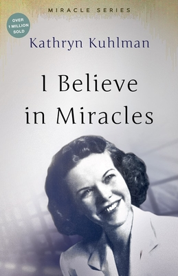 I Believe in Miracles - Kuhlman, Kathryn, and Weiss, Samuel A (Designer)