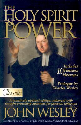 The Holy Spirit and Power - Wesley, John, and Weakley, Clare, and Keefauver, Larry, Dr.