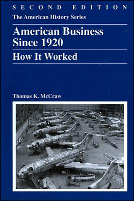 American Business, Since 1920: How It Worked - McCraw, Thomas K