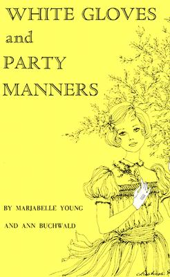 White Gloves and Party Manners - Stewart, Marjabelle Young, and Young, Marjabelle Y, and Nelson, Nancy
