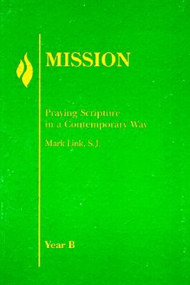 Mission: Year B: Praying Scripture in a Contemporary Way - Link, Mark, S.J.