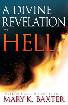 A Divine Revelation of Hell - Baxter, Mary K, and Lowery, T L, Ph.D. (Foreword by)
