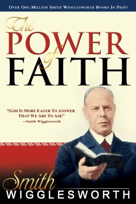The Power of Faith - Wigglesworth, Smith