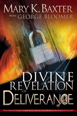 A Divine Revelation of Deliverance - Baxter, Mary K, and Bloomer, George, Bishop
