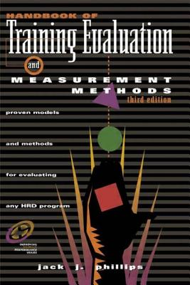 Handbook of Training Evaluation and Measurement Methods - Phillips, Jack J, PhD, and Phillips, Patricia