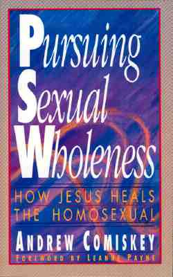 Pursuing Sexual Wholeness - Comiskey, Andrew
