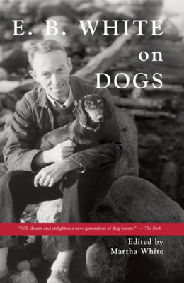 E.B. White on Dogs - White, E B, and White, Martha (Editor)