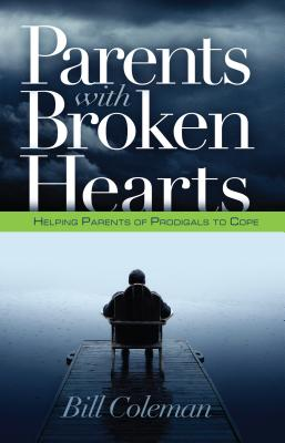 Parents with Broken Hearts: Helping Parents of Prodigals to Cope - Coleman, William L