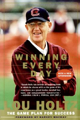 Winning Every Day: The Game Plan for Success - Holtz, Lou, and Holtz, and MacKay, Harvey (Foreword by)