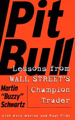 Pit Bull: Lessons from Wall Street's Champion Trader - Schwartz, Martin S, and Flint, Paul, and Morine, Dave