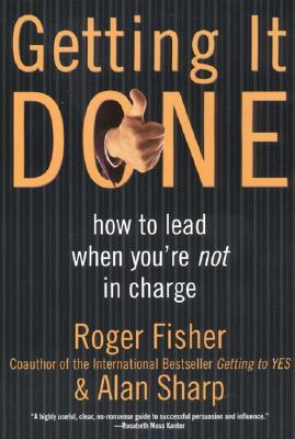 Getting It Done: How to Lead When You're Not in Charge - Fisher, Roger, and Sharp, Alan, and Richardson, John, Ph.D., gui