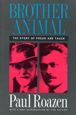 Brother Animal: The Story of Freud and Tausk - Roazen, Paul