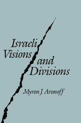 Israeli Visions and Divisions - Aronoff, Myron J