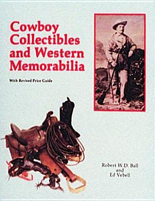 Cowboy Collectibles and Western Memorabilia - Vebell, Edward, and Ball, Robert W D